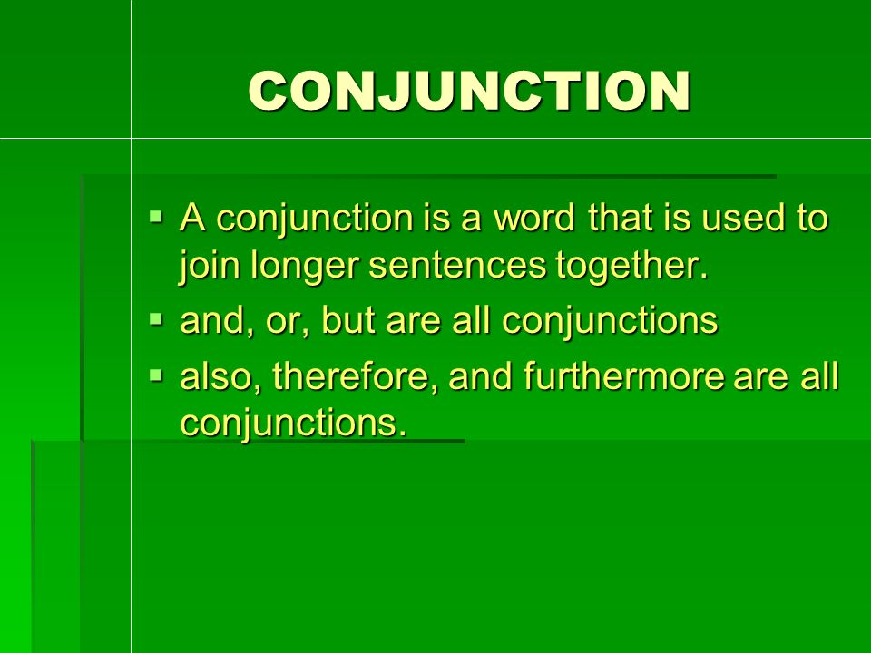 CONJUNCTION CONJUNCTION  A conjunction is a word that is used to join longer sentences together.
