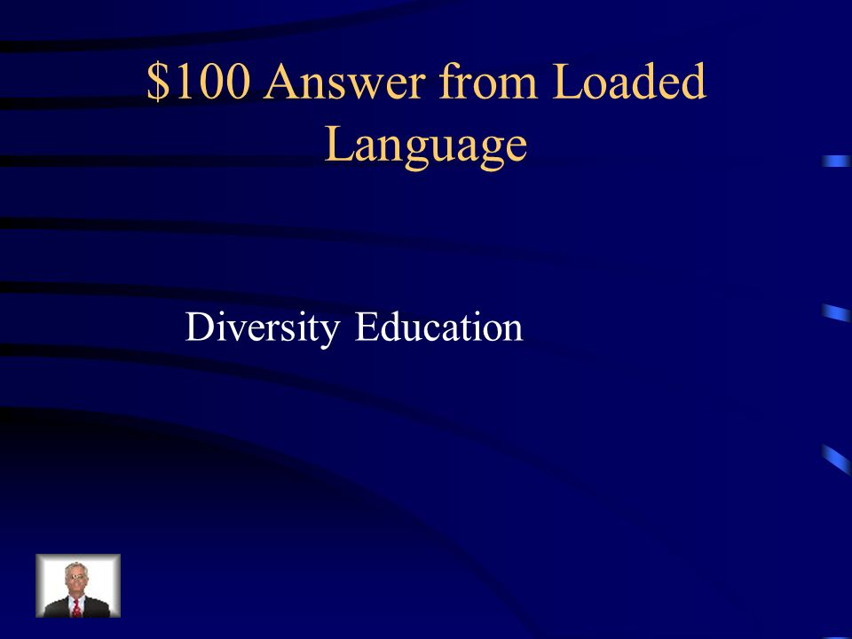 $100 Question from Loaded Language Identify the Loaded Language in the following passage: The world of education is changing to include instruction on homosexuality and alternative lifestyles.