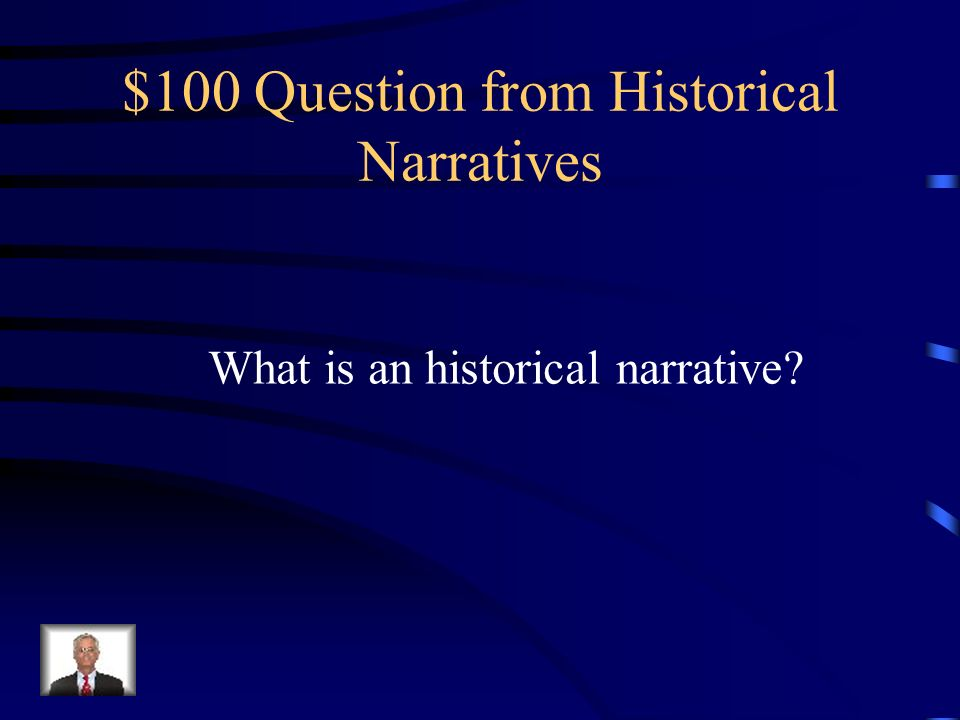 Jeopardy HISTORICAL NARRATIVE LOADED LANGUAGE MODES OF PERSUASION BIAS AND ASSUMPTIONS RHETORIC AND PROPAGANDA Q $100 Q $200 Q $300 Q $400 Q $500 Q $100 Q $200 Q $300 Q $400 Q $500 Final Jeopardy