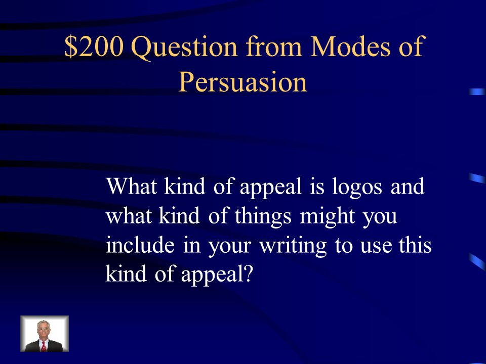 $100 Answer from Modes of Persuasion Logos, Ethos, and Pathos