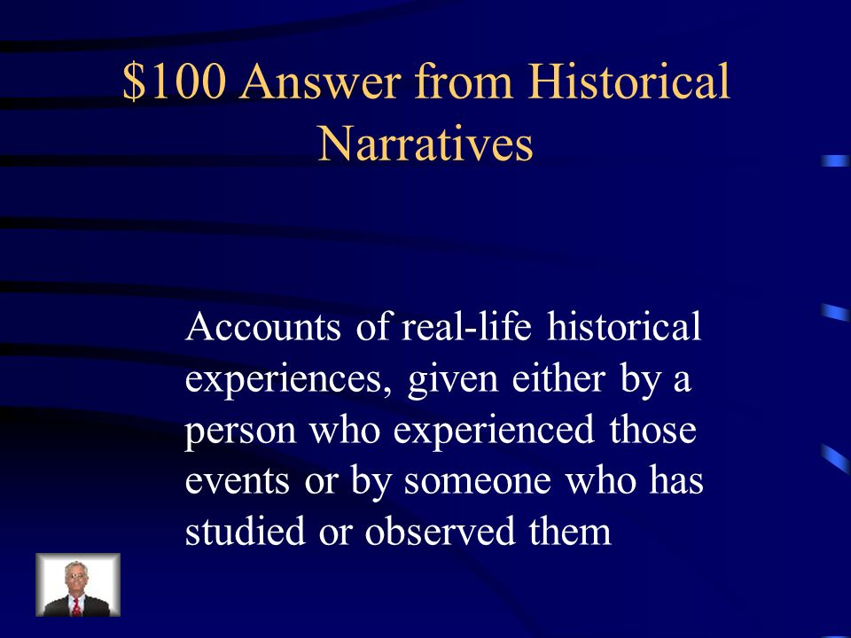 $100 Question from Historical Narratives What is an historical narrative