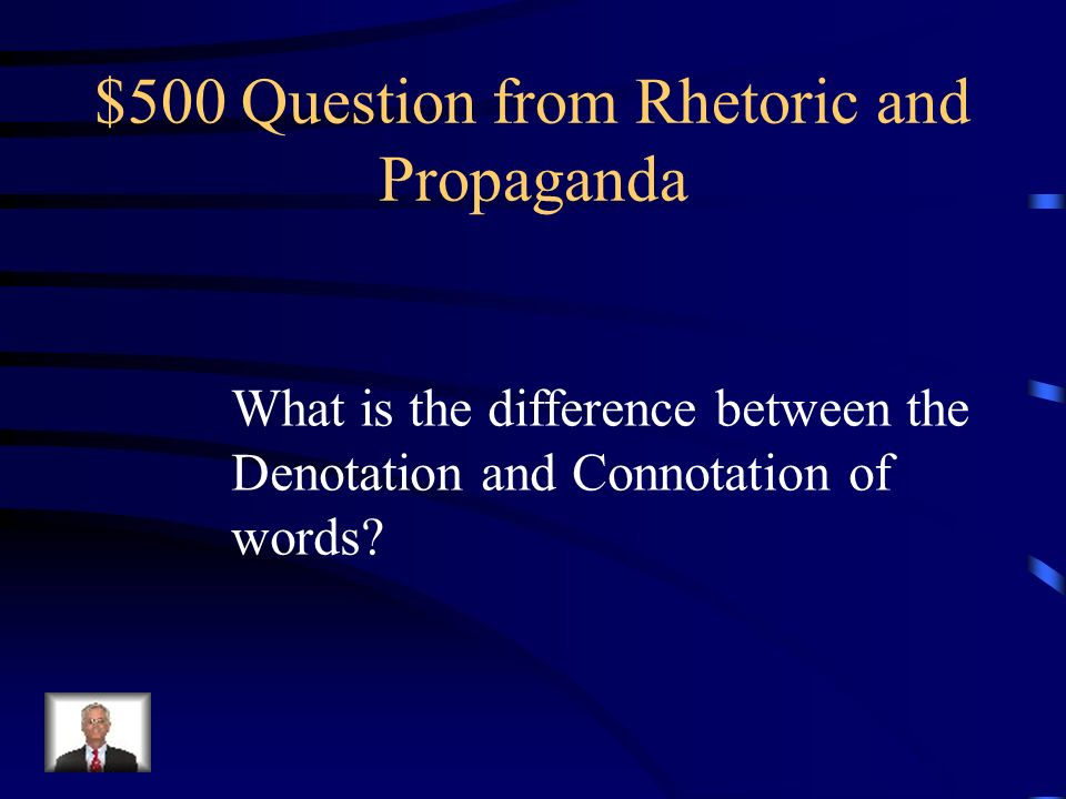 $400 Answer from Rhetoric and Propaganda Loaded Language, Connotation of Words, bias and assumptions, etc.