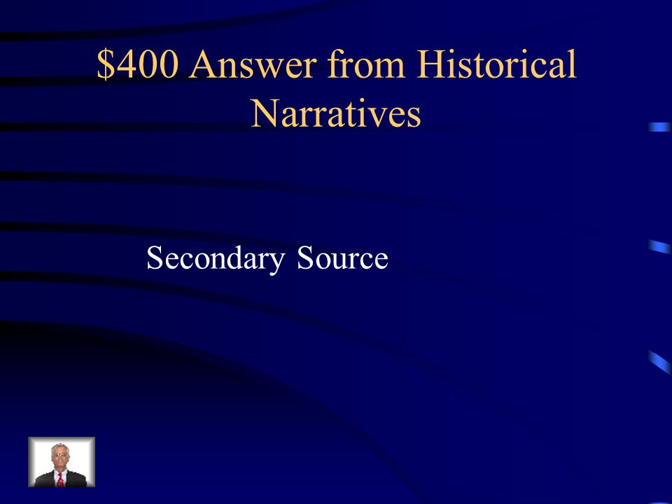 $400 Question from Historical Narratives This type of historical narrative may take the form of a biography.
