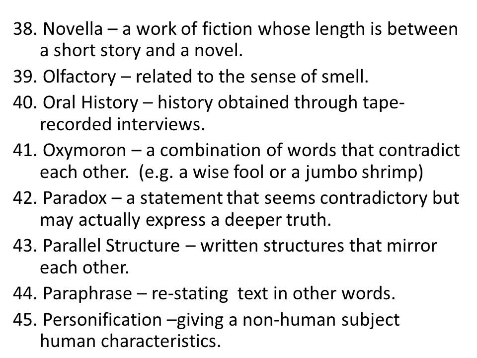 38. Novella – a work of fiction whose length is between a short story and a novel.