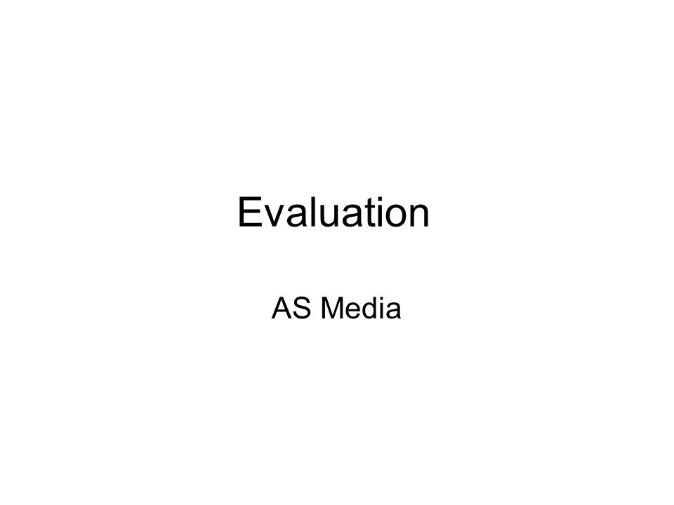 Evaluation AS Media