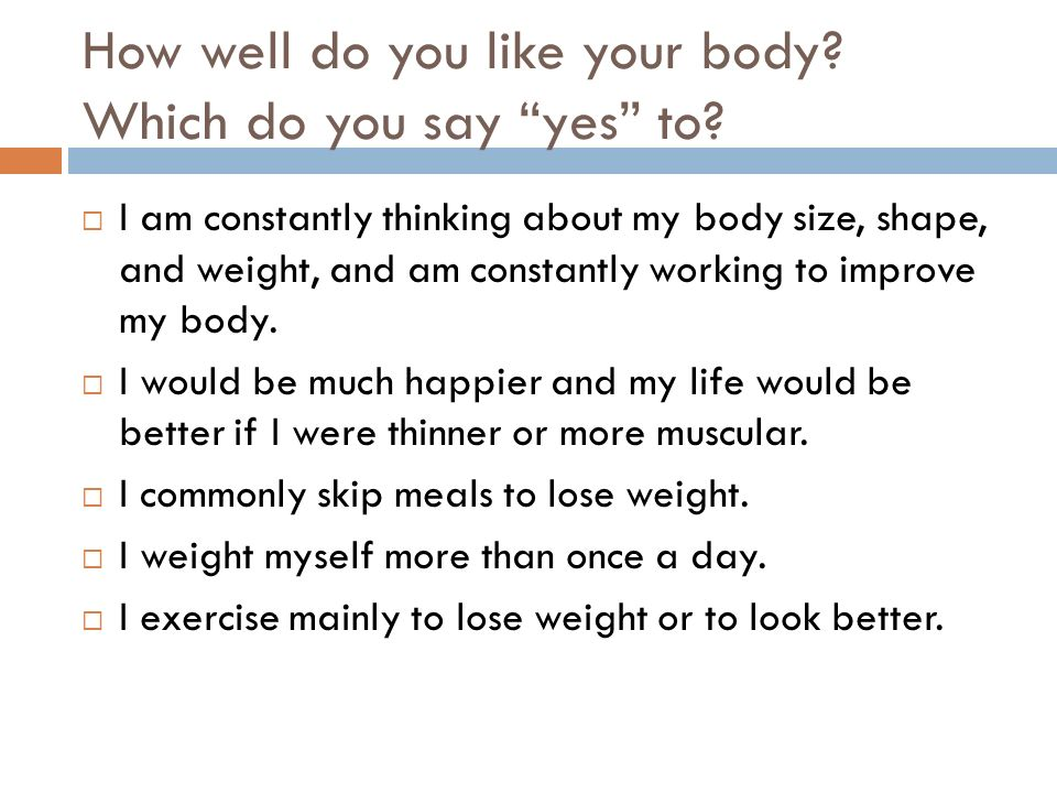 How well do you like your body. Which do you say yes to.