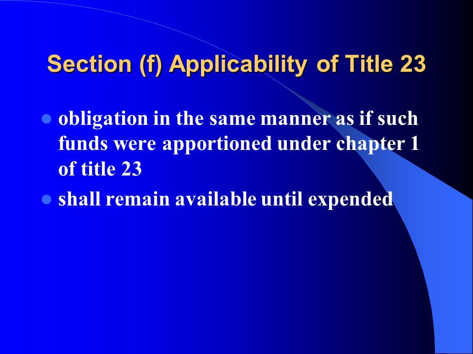Section (f) Applicability of Title 23 obligation in the same manner as if such funds were apportioned under chapter 1 of title 23 shall remain available until expended