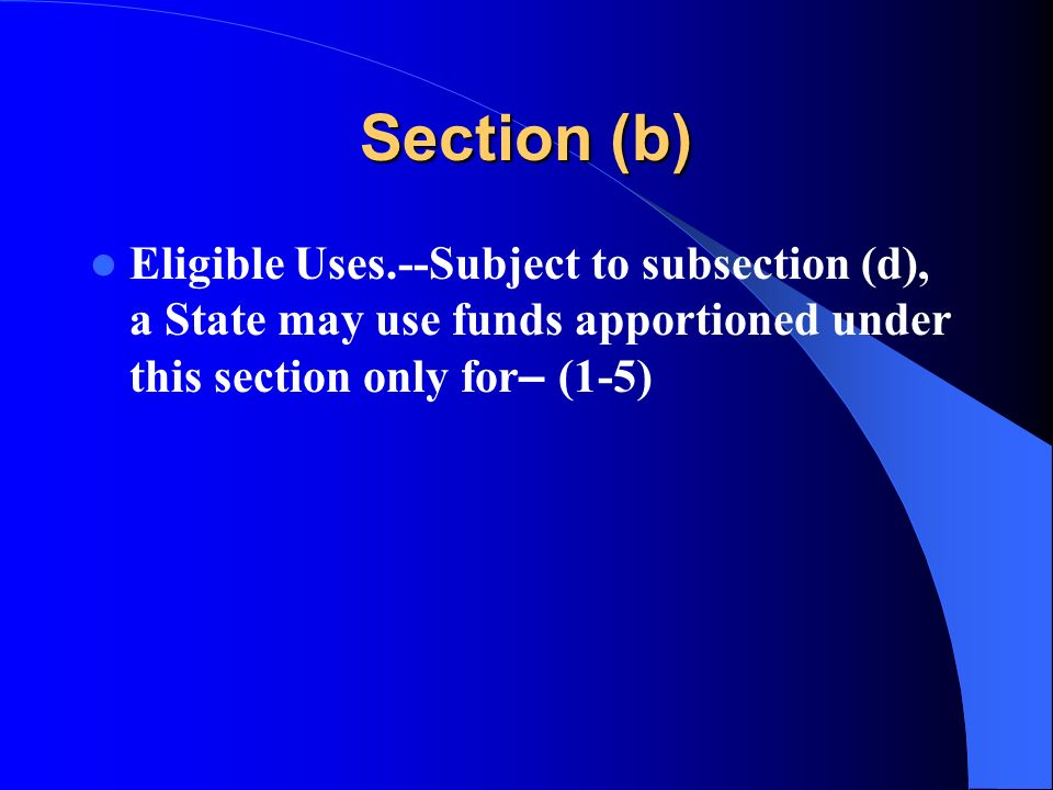 Section (b) Eligible Uses.--Subject to subsection (d), a State may use funds apportioned under this section only for – (1-5)
