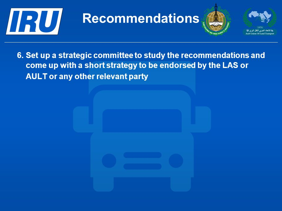 Recommendations 6.Set up a strategic committee to study the recommendations and come up with a short strategy to be endorsed by the LAS or AULT or any other relevant party