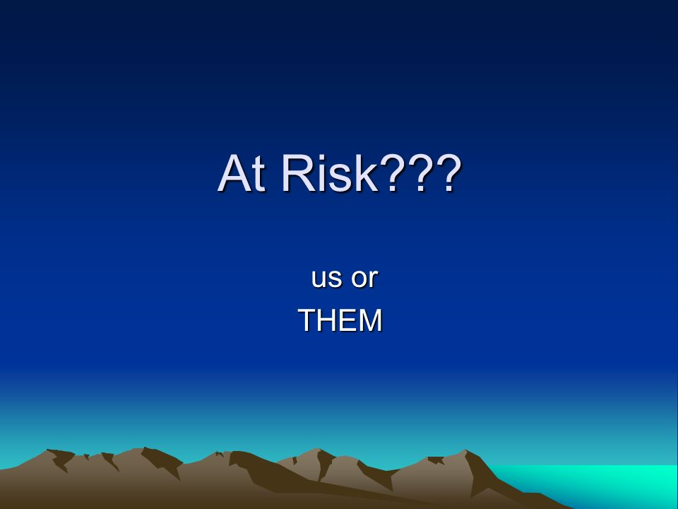 At Risk At Risk us or us orTHEM