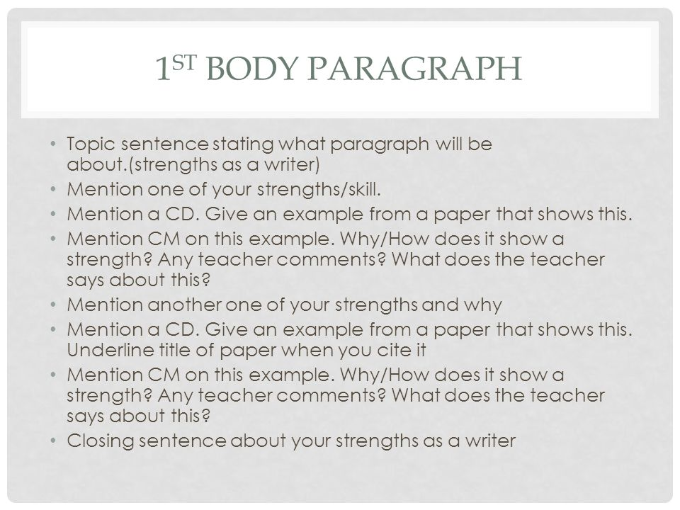 1 ST BODY PARAGRAPH Topic sentence stating what paragraph will be about.(strengths as a writer) Mention one of your strengths/skill.
