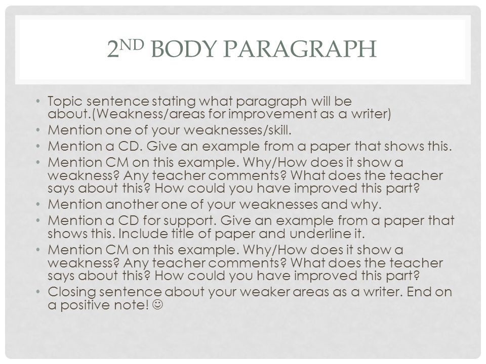 2 ND BODY PARAGRAPH Topic sentence stating what paragraph will be about.(Weakness/areas for improvement as a writer) Mention one of your weaknesses/skill.