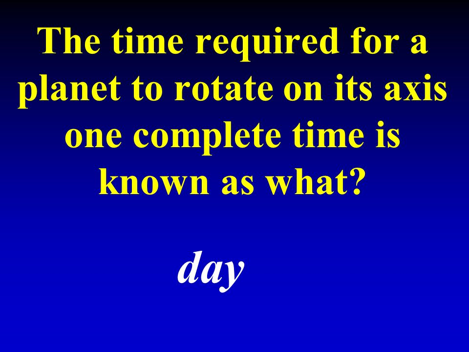 The time required for a planet to rotate on its axis one complete time is known as what day
