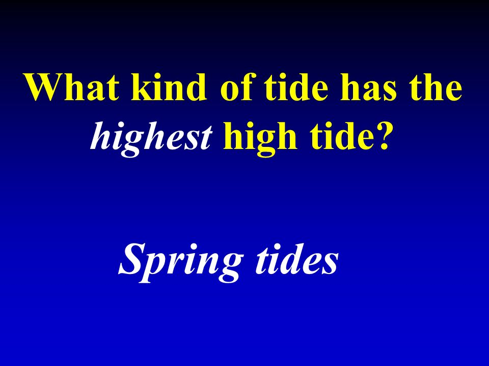 What kind of tide has the highest high tide Spring tides