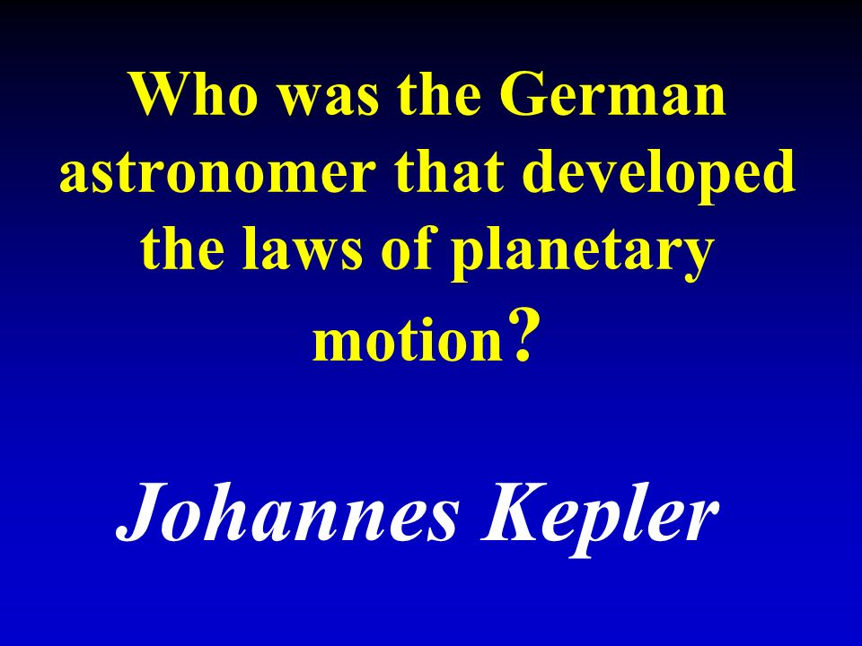 Who was the German astronomer that developed the laws of planetary motion Johannes Kepler