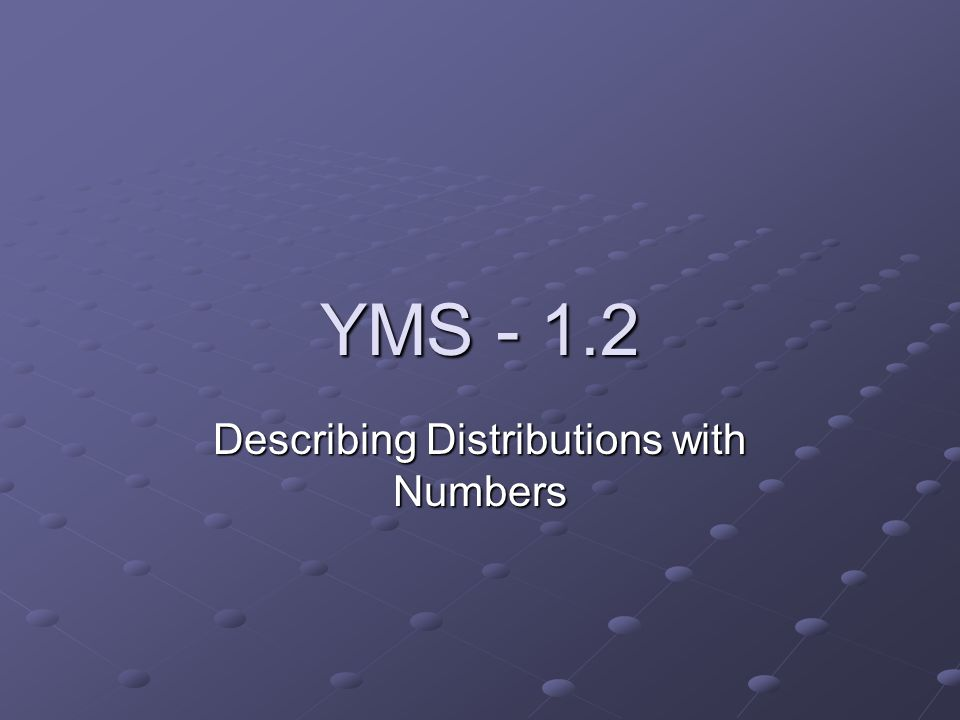 YMS Describing Distributions with Numbers