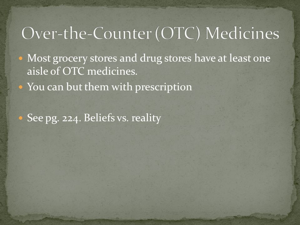 Most grocery stores and drug stores have at least one aisle of OTC medicines.