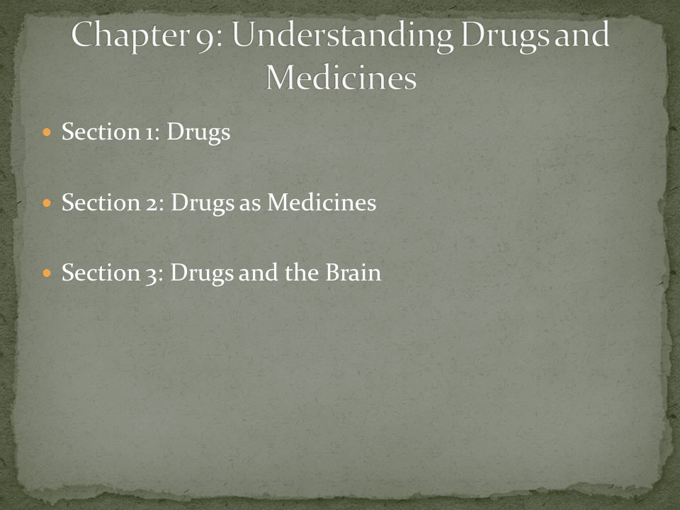 Section 1: Drugs Section 2: Drugs as Medicines Section 3: Drugs and the Brain