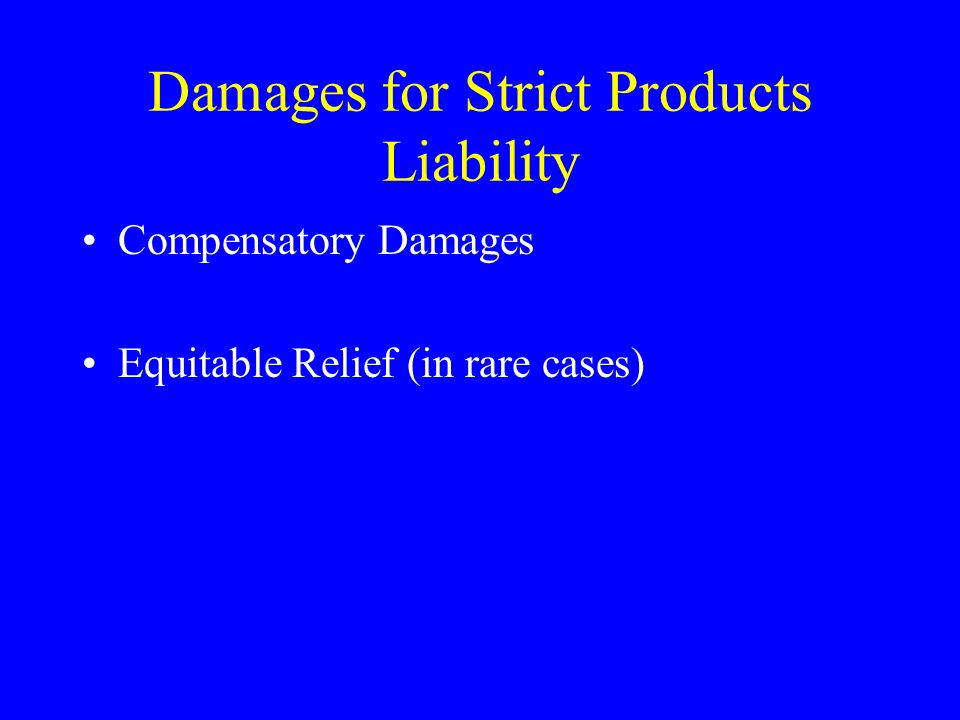 Damages for Strict Products Liability Compensatory Damages Equitable Relief (in rare cases)