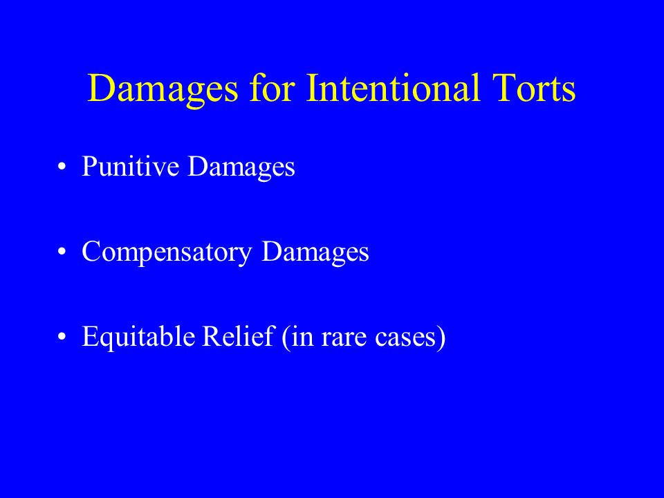 Damages for Intentional Torts Punitive Damages Compensatory Damages Equitable Relief (in rare cases)
