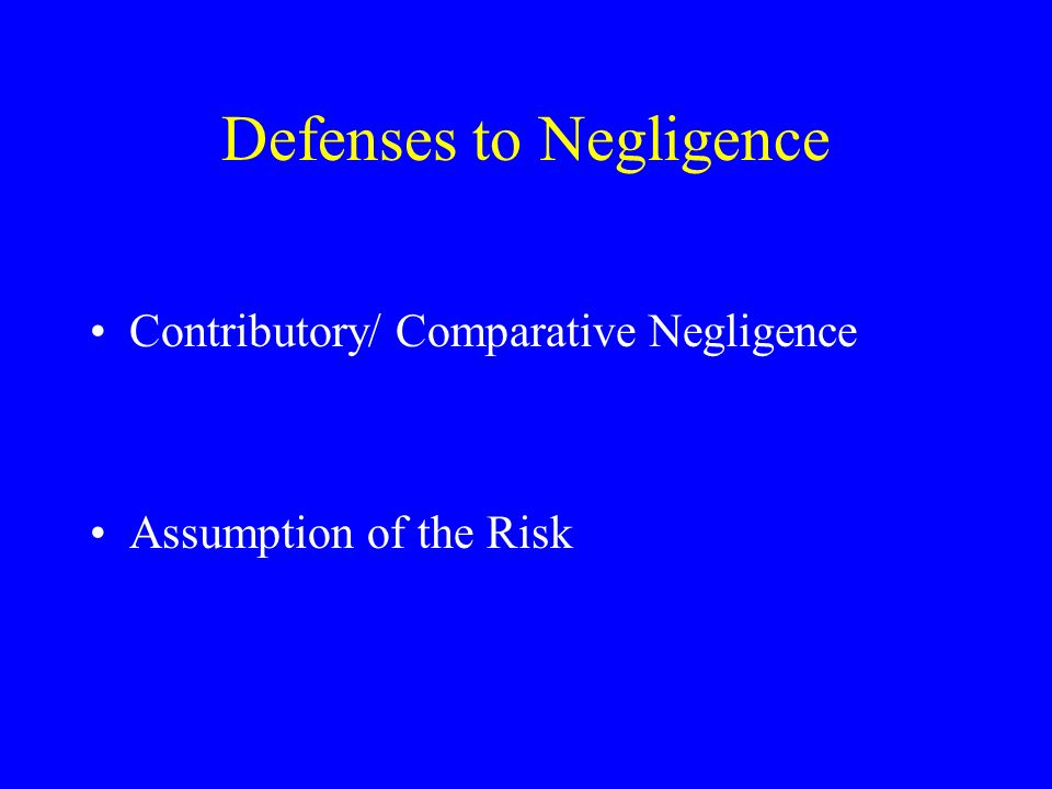 Defenses to Negligence Contributory/ Comparative Negligence Assumption of the Risk