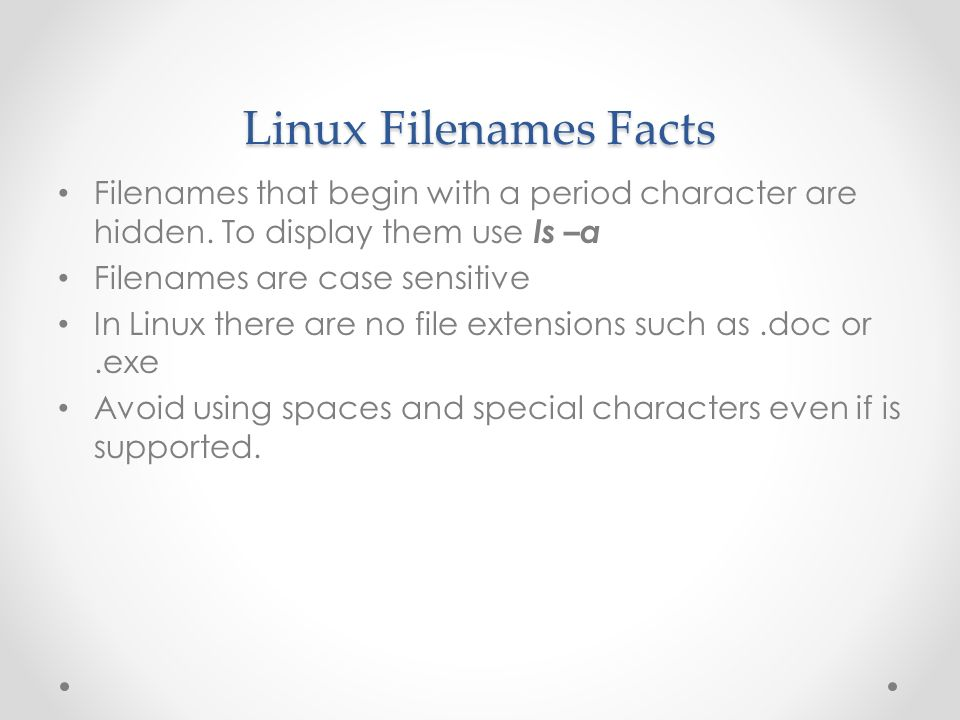 Linux Filenames Facts Filenames that begin with a period character are hidden.