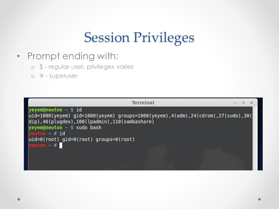 Session Privileges Prompt ending with: o $ - regular user, privileges varies o # - superuser