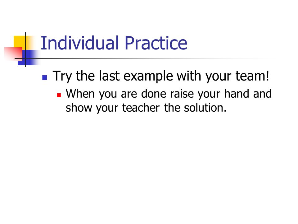 Individual Practice Try the last example with your team.