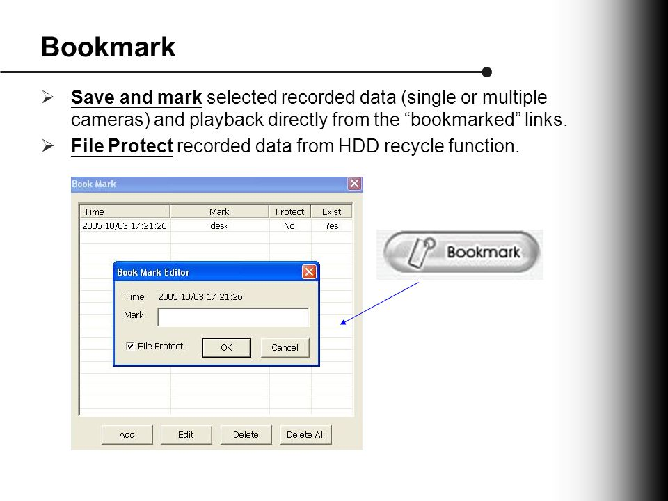 Bookmark  Save and mark selected recorded data (single or multiple cameras) and playback directly from the bookmarked links.