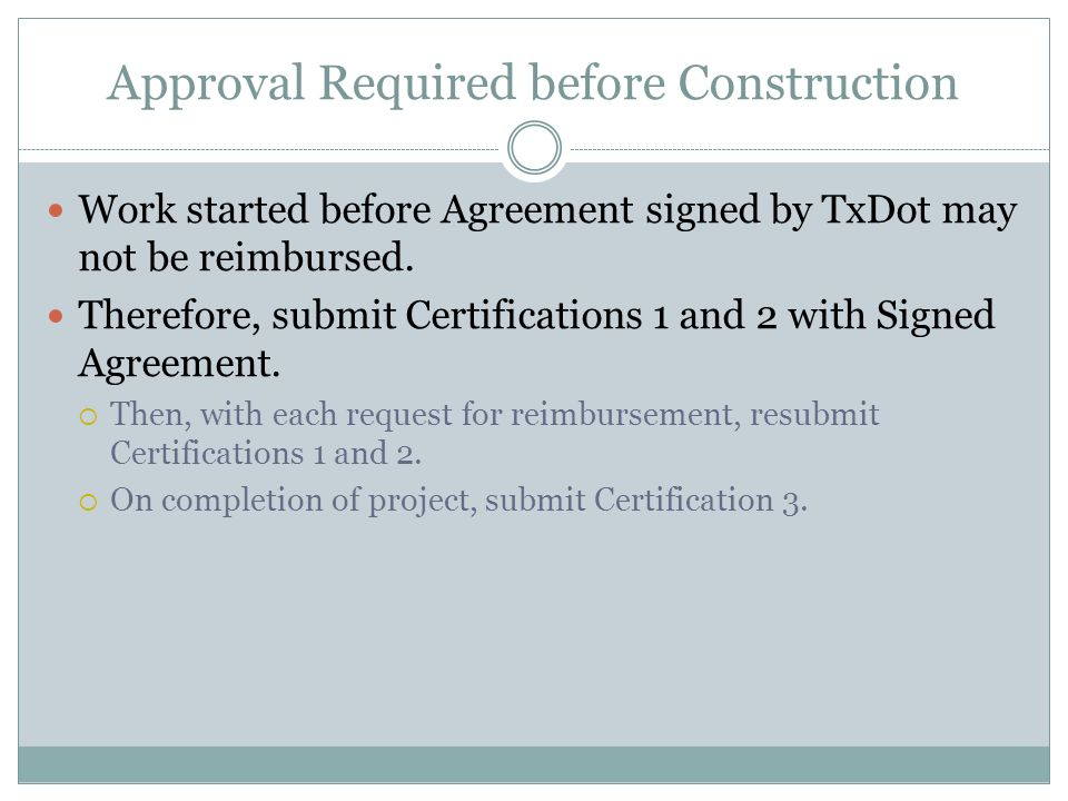 Approval Required before Construction Work started before Agreement signed by TxDot may not be reimbursed.