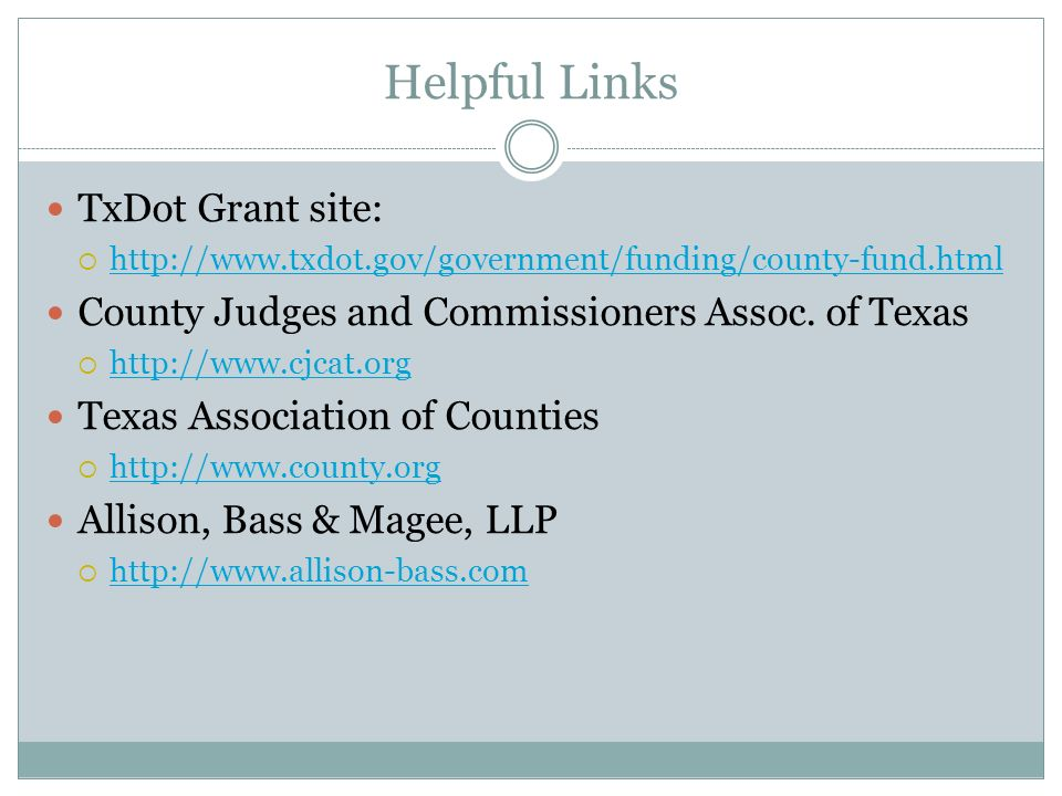 Helpful Links TxDot Grant site:      County Judges and Commissioners Assoc.