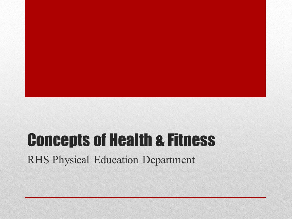 Concepts of Health & Fitness RHS Physical Education Department