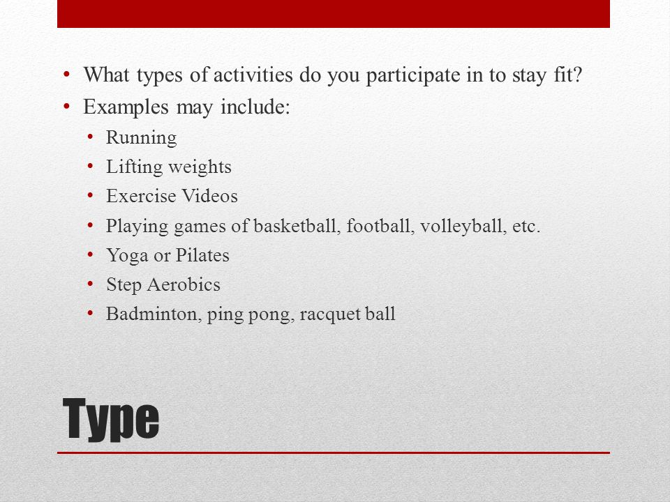 Type What types of activities do you participate in to stay fit.