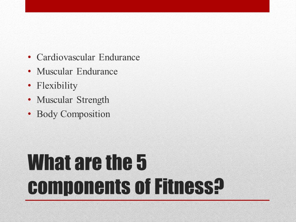 What are the 5 components of Fitness.