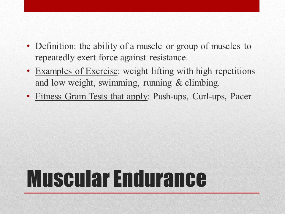 Muscular Endurance Definition: the ability of a muscle or group of muscles to repeatedly exert force against resistance.
