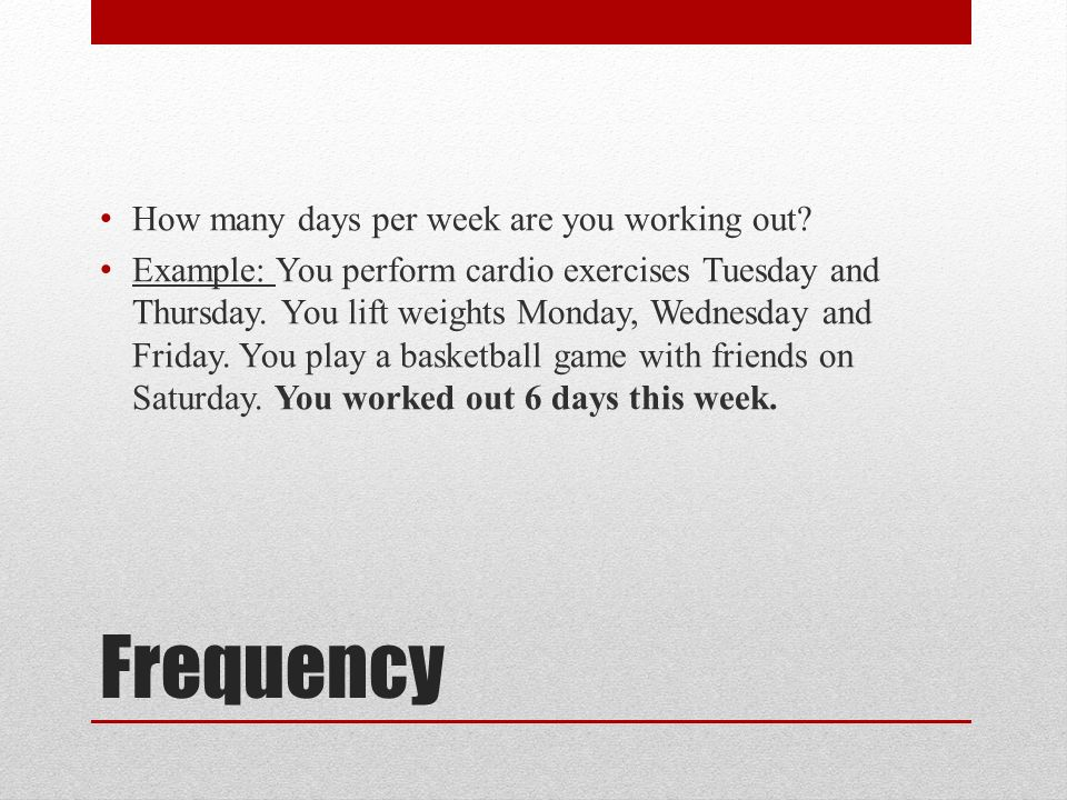 Frequency How many days per week are you working out.