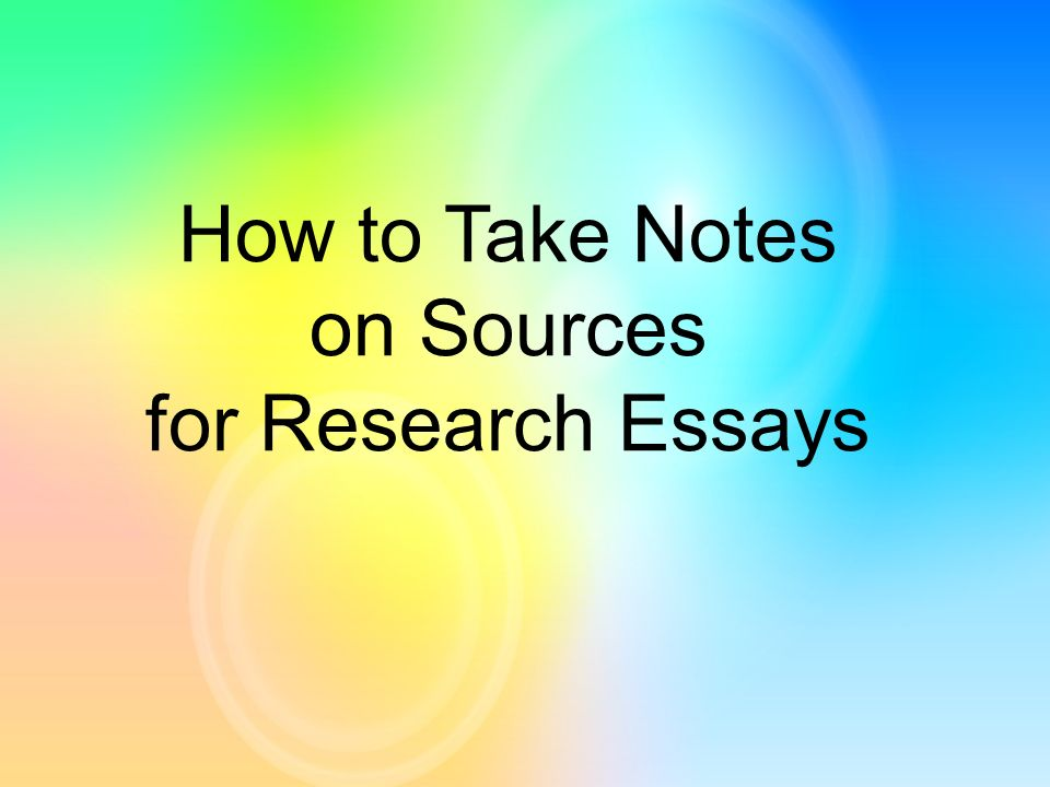 How to Take Notes on Sources for Research Essays