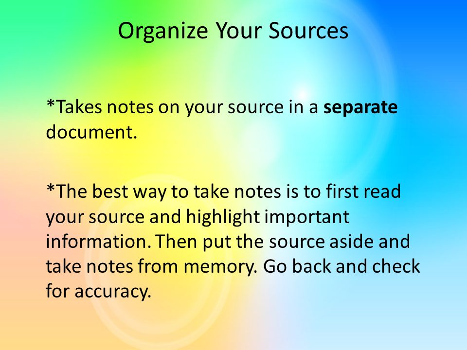 Organize Your Sources *Takes notes on your source in a separate document.
