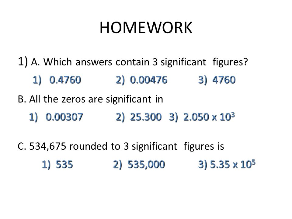 HOMEWORK 1) A. Which answers contain 3 significant figures.