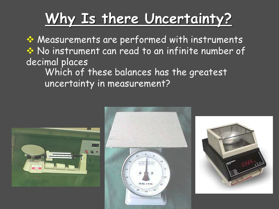 Uncertainty in Measurement A digit that must be estimated is called uncertain.