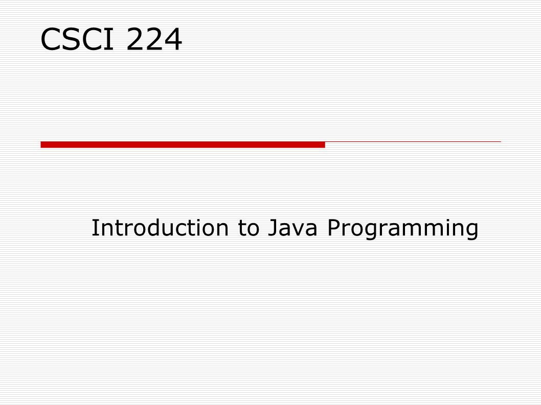 CSCI 224 Introduction to Java Programming  Course Objectives