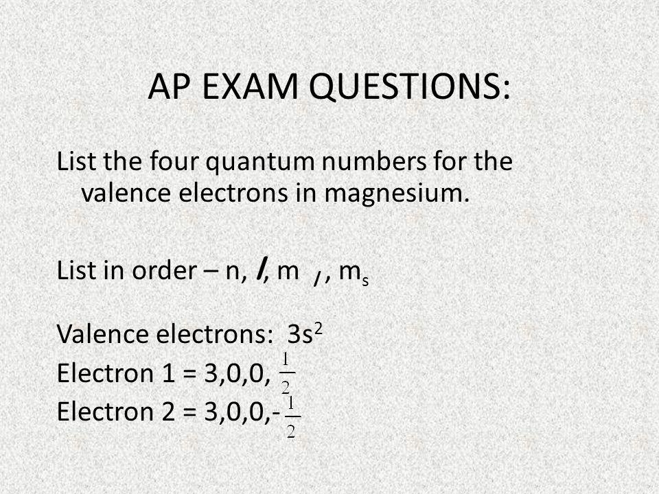 AP EXAM QUESTIONS: List the four quantum numbers for the valence electrons in magnesium.