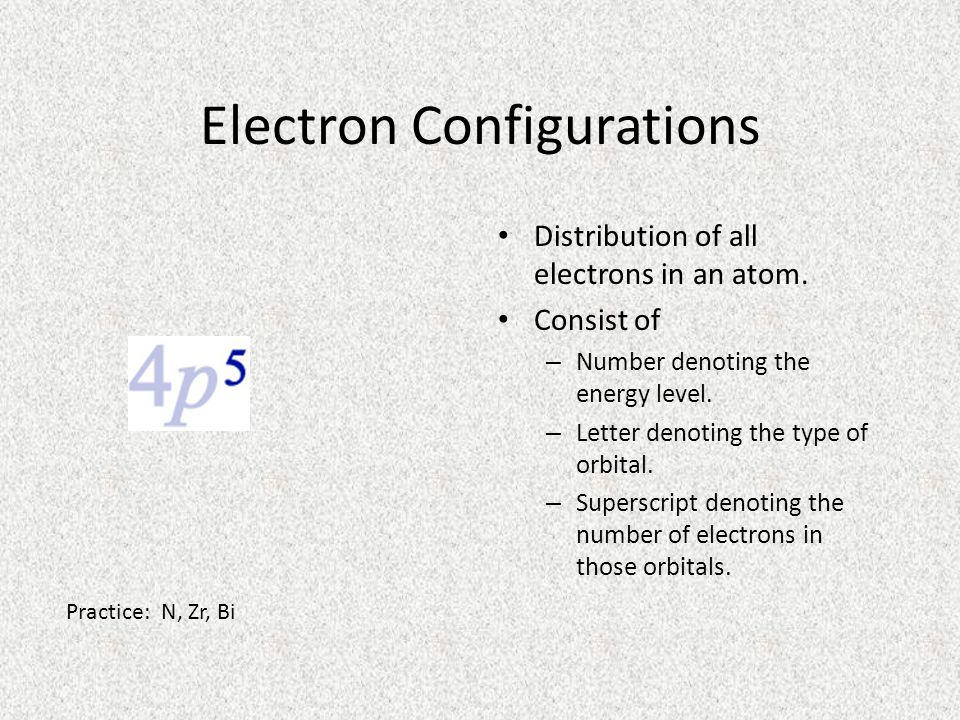 Electron Configurations Distribution of all electrons in an atom.