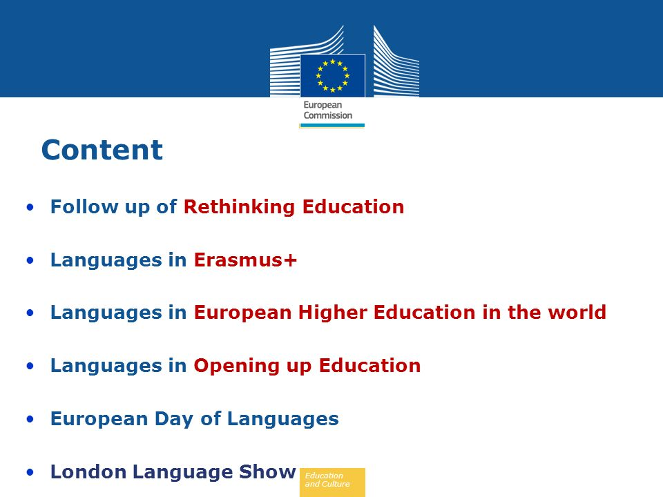 Education and Culture Content Follow up of Rethinking Education Languages in Erasmus+ Languages in European Higher Education in the world Languages in Opening up Education European Day of Languages London Language Show