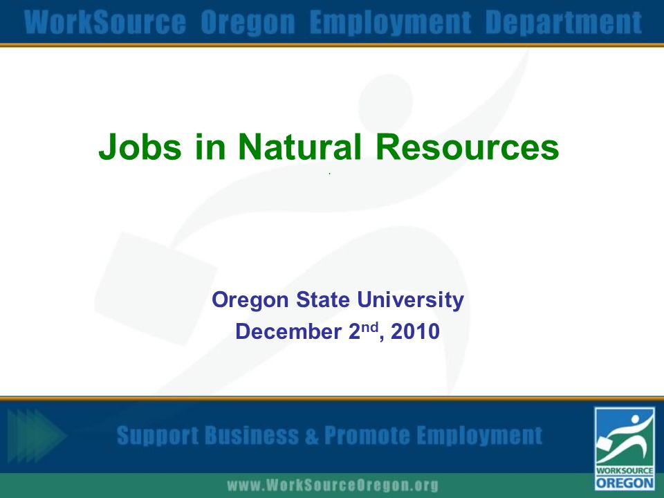 Jobs in Natural Resources. Oregon State University December 2 nd, 2010