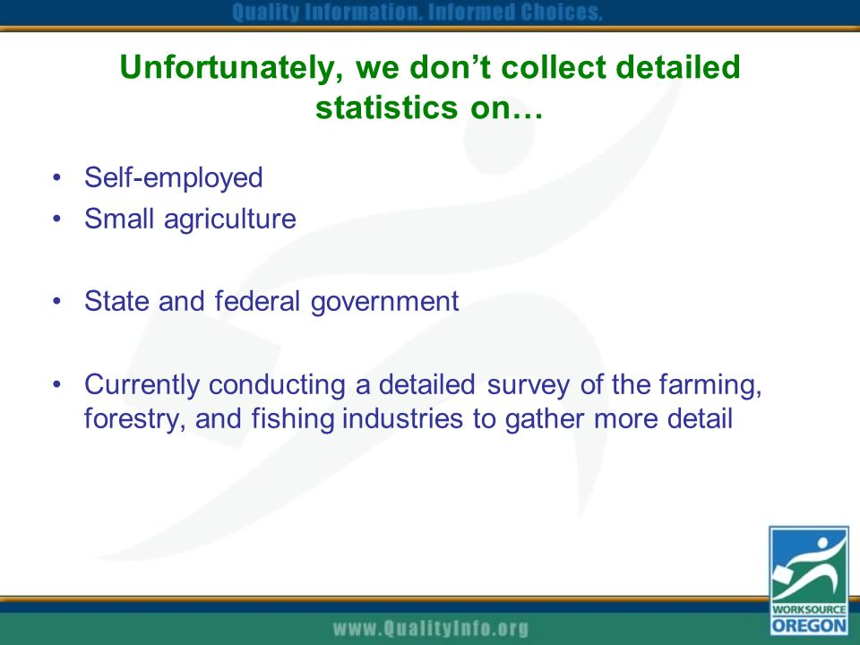Unfortunately, we don't collect detailed statistics on… Self-employed Small agriculture State and federal government Currently conducting a detailed survey of the farming, forestry, and fishing industries to gather more detail