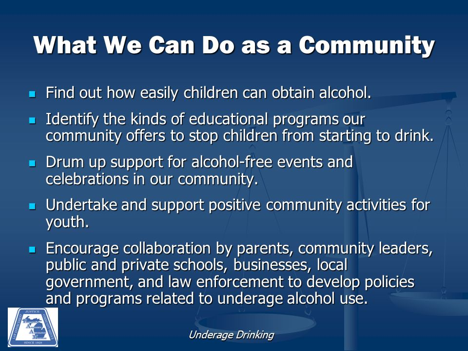 Underage Drinking What We Can Do as a Community Find out how easily children can obtain alcohol.