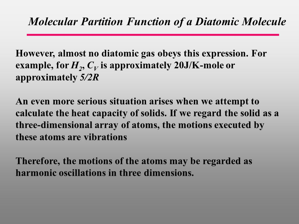 Molecular Partition Function of a Diatomic Molecule However, almost no diatomic gas obeys this expression.