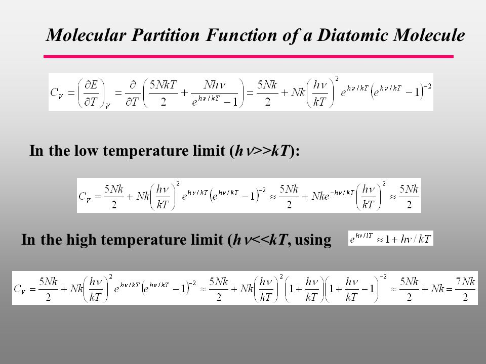 Molecular Partition Function of a Diatomic Molecule In the low temperature limit (h >>kT): In the high temperature limit (h <<kT, using