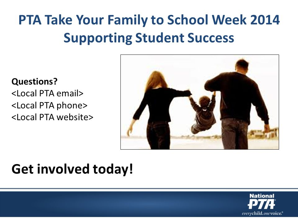 Questions PTA Take Your Family to School Week 2014 Supporting Student Success Get involved today!